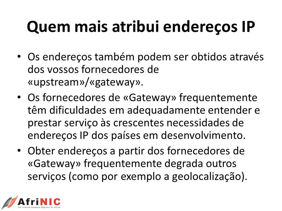 Quem mais atribui endereços IP Os endereços também podem ser obtidos através dos vossos fornecedores de «upstream»/«gateway». Os fornecedores de «Gate