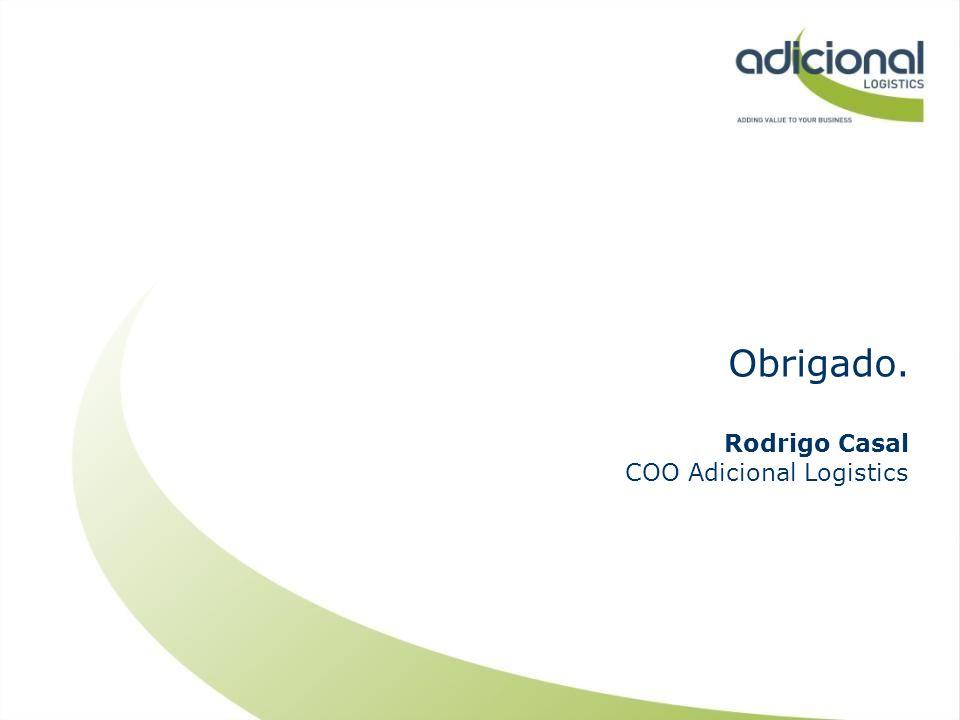 Obrigado. Rodrigo Casal COO Adicional Logistics