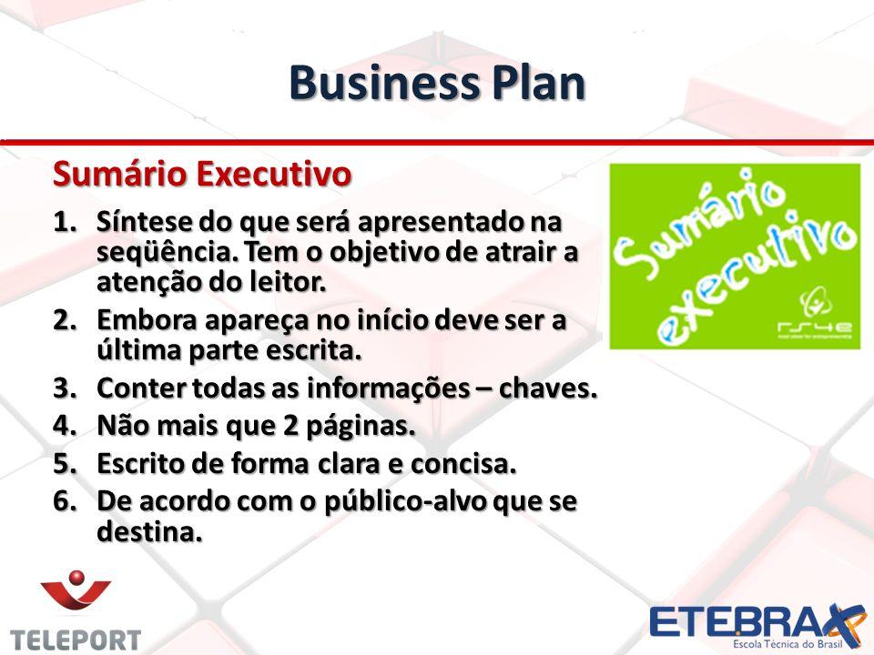 Business Plan Sumário Executivo 1.Síntese do que será apresentado na seqüência. Tem o objetivo de atrair a atenção do leitor. 2.Embora apareça no iníc