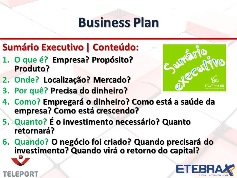 Business Plan Sumário Executivo | Conteúdo: 1.Empresa? Propósito? Produto? 1.O que é? Empresa? Propósito? Produto? 2.Localização? Mercado? 2.Onde? Loc
