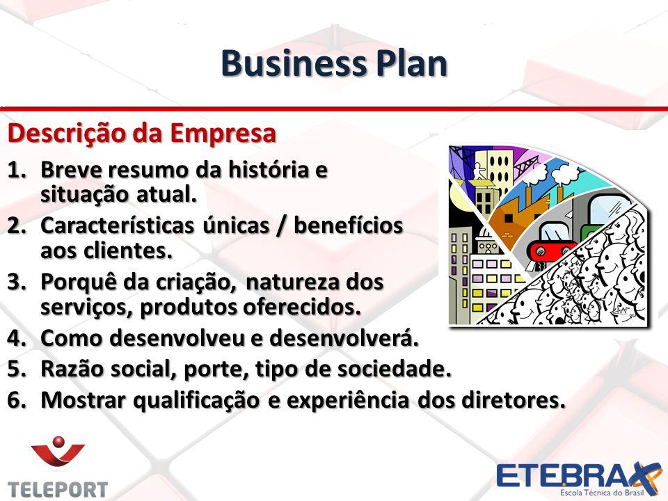 Business Plan Descrição da Empresa 1.Breve resumo da história e situação atual. 2.Características únicas / benefícios aos clientes. 3.Porquê da criaçã