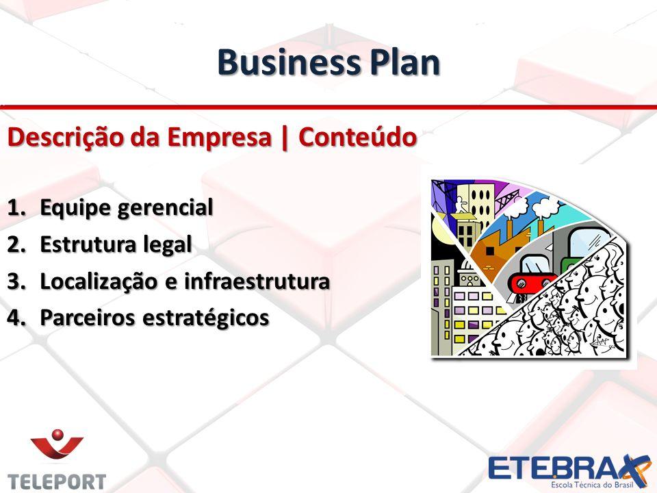 Business Plan Descrição da Empresa | Conteúdo 1.Equipe gerencial 2.Estrutura legal 3.Localização e infraestrutura 4.Parceiros estratégicos