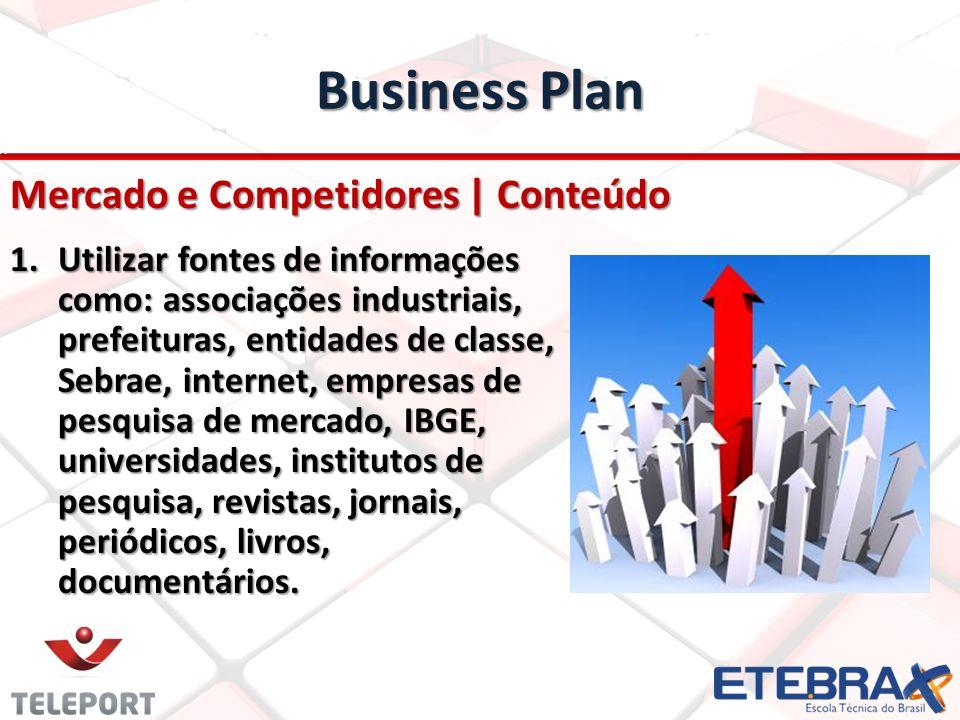 Business Plan Mercado e Competidores | Conteúdo 1.Utilizar fontes de informações como: associações industriais, prefeituras, entidades de classe, Sebr