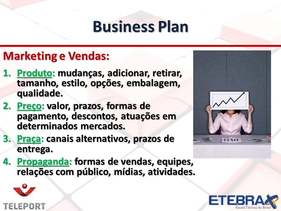 Business Plan Marketing e Vendas: 1.Produto: mudanças, adicionar, retirar, tamanho, estilo, opções, embalagem, qualidade. 2.Preço: valor, prazos, form