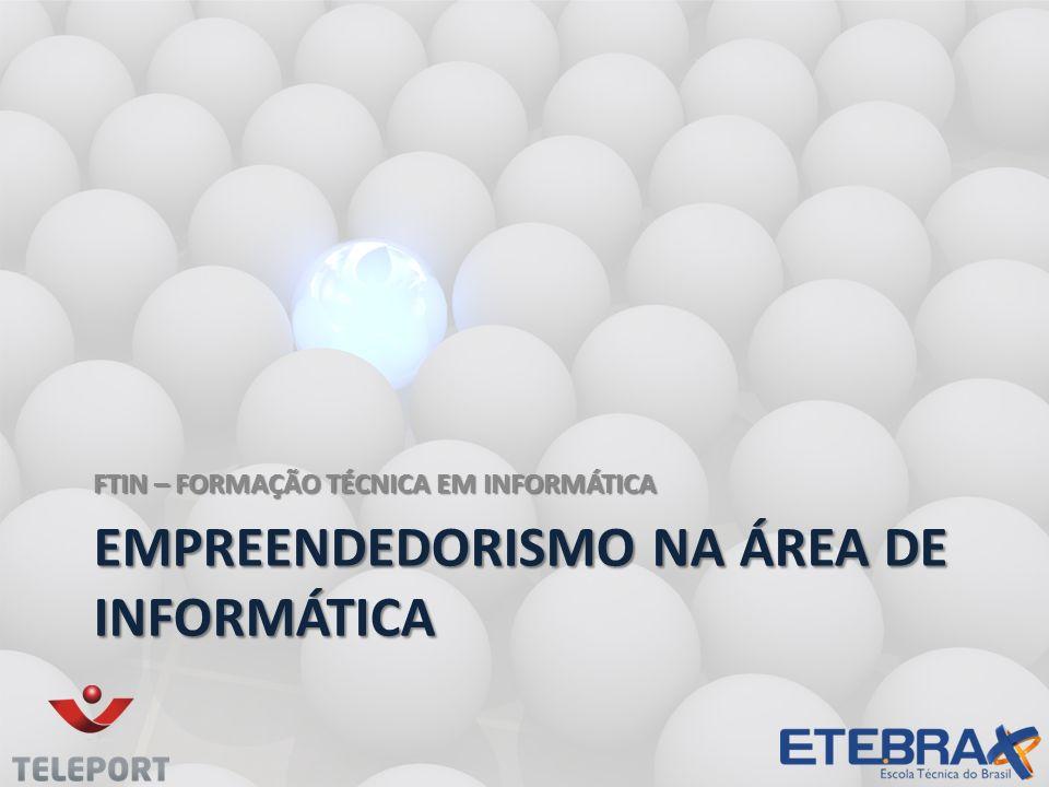 EMPREENDEDORISMO NA ÁREA DE INFORMÁTICA FTIN – FORMAÇÃO TÉCNICA EM INFORMÁTICA