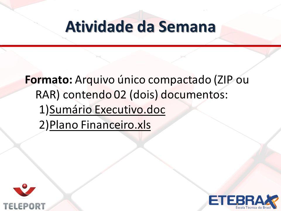 Atividade da Semana Formato: Arquivo único compactado (ZIP ou RAR) contendo 02 (dois) documentos: 1)Sumário Executivo.doc 2)Plano Financeiro.xls