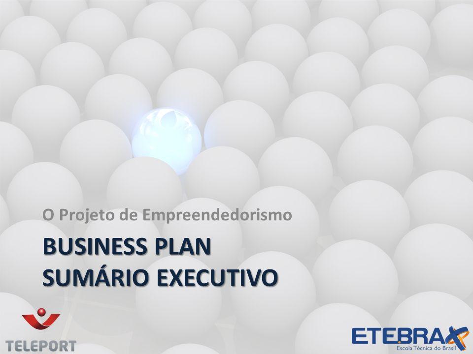 BUSINESS PLAN SUMÁRIO EXECUTIVO O Projeto de Empreendedorismo