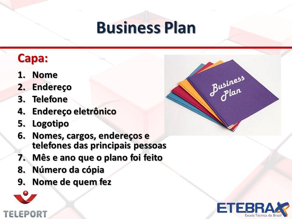 Business Plan Capa: 1.Nome 2.Endereço 3.Telefone 4.Endereço eletrônico 5.Logotipo 6.Nomes, cargos, endereços e telefones das principais pessoas 7.Mês