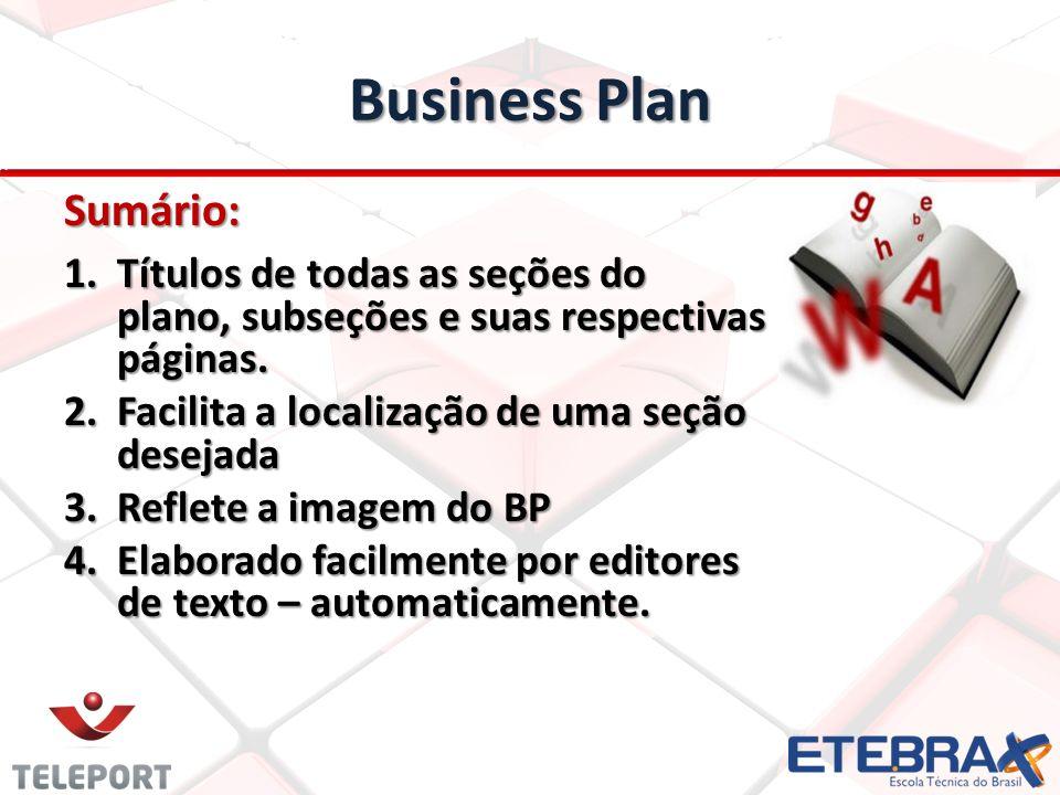 Business Plan Sumário: 1.Títulos de todas as seções do plano, subseções e suas respectivas páginas. 2.Facilita a localização de uma seção desejada 3.R