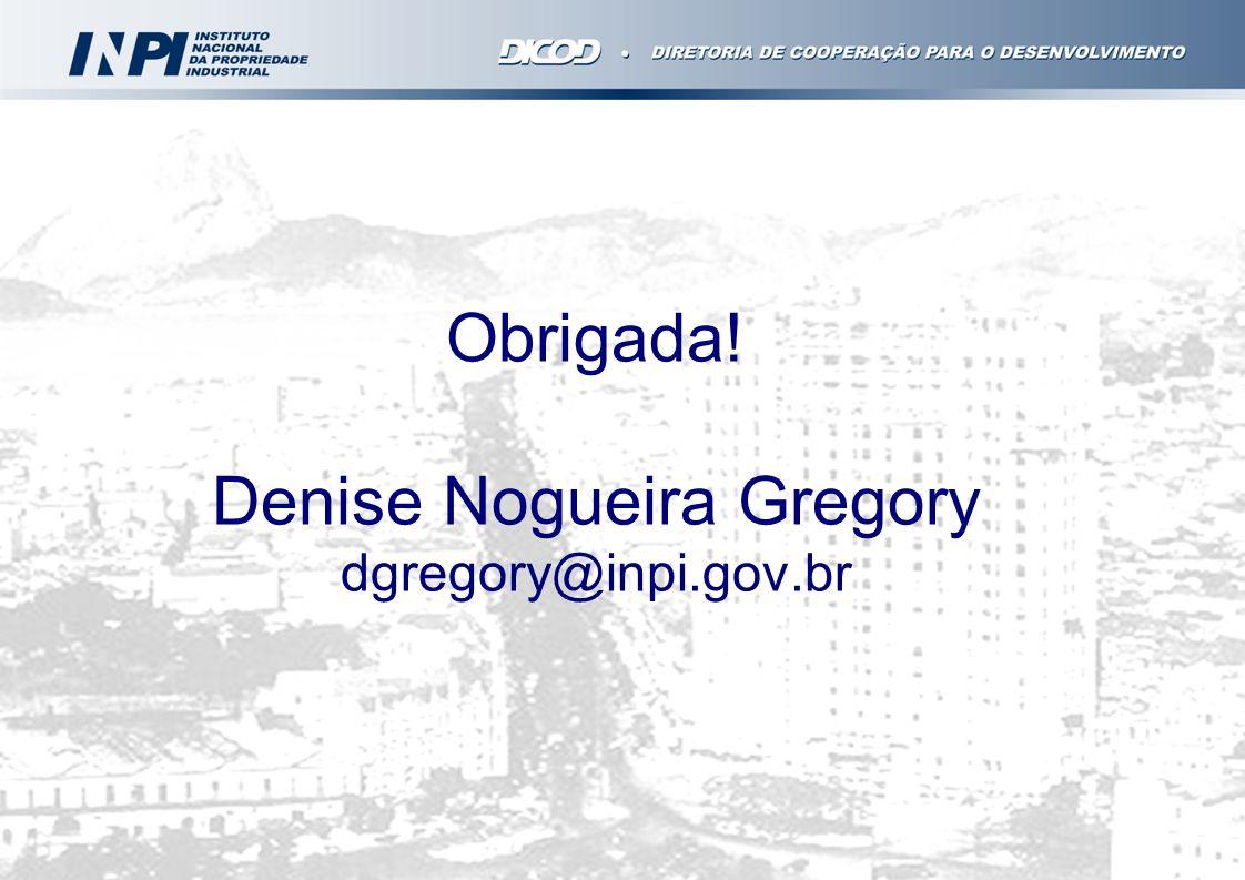 Obrigada! Denise Nogueira Gregory dgregory@inpi.gov.br