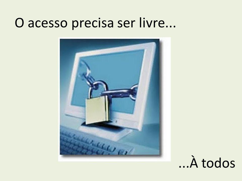 O acesso precisa ser livre......À todos