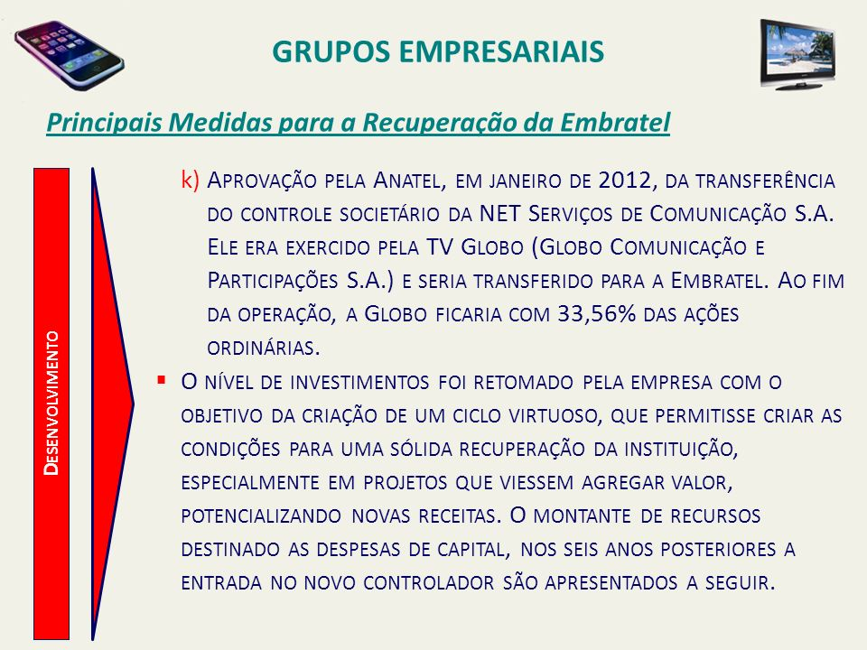 D ESENVOLVIMENTO Principais Medidas para a Recuperação da Embratel k)A PROVAÇÃO PELA A NATEL, EM JANEIRO DE 2012, DA TRANSFERÊNCIA DO CONTROLE SOCIETÁ