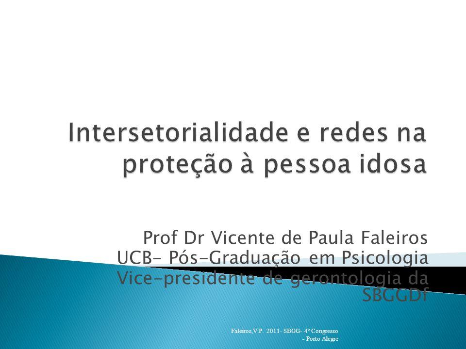 Prof Dr Vicente de Paula Faleiros UCB- Pós-Graduação em Psicologia Vice-presidente de gerontologia da SBGGDf Faleiros,V.P.