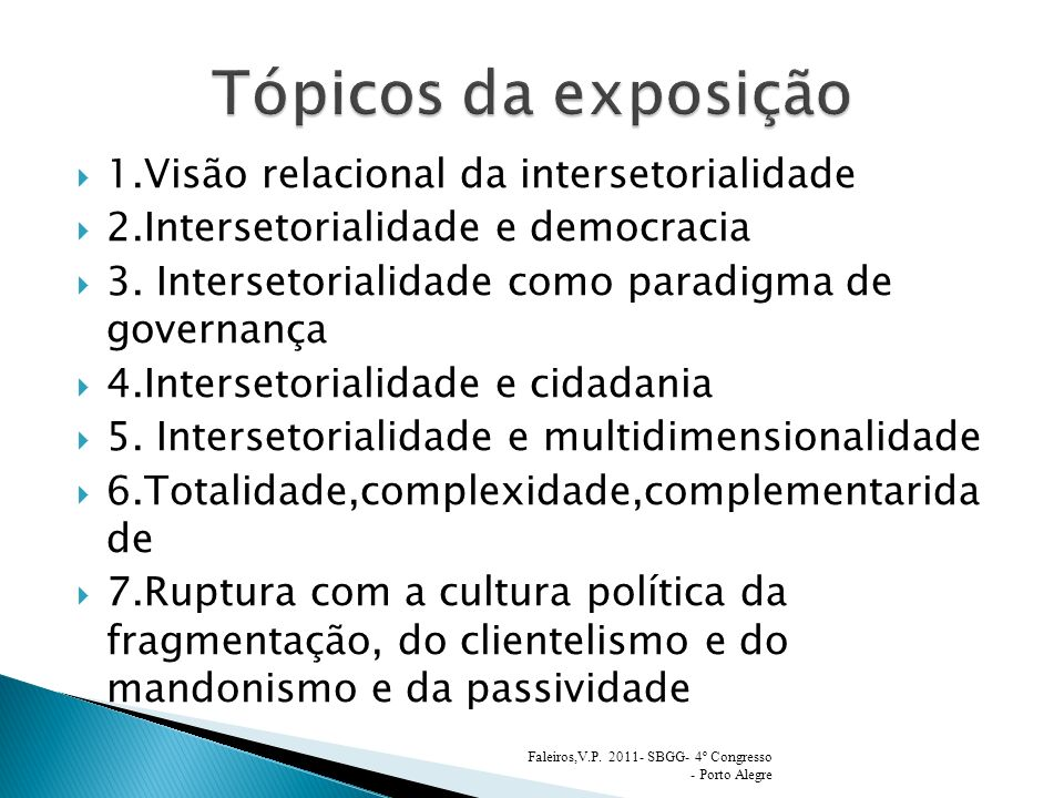 1.Visão relacional da intersetorialidade 2.Intersetorialidade e democracia 3. Intersetorialidade como paradigma de governança 4.Intersetorialidade e c