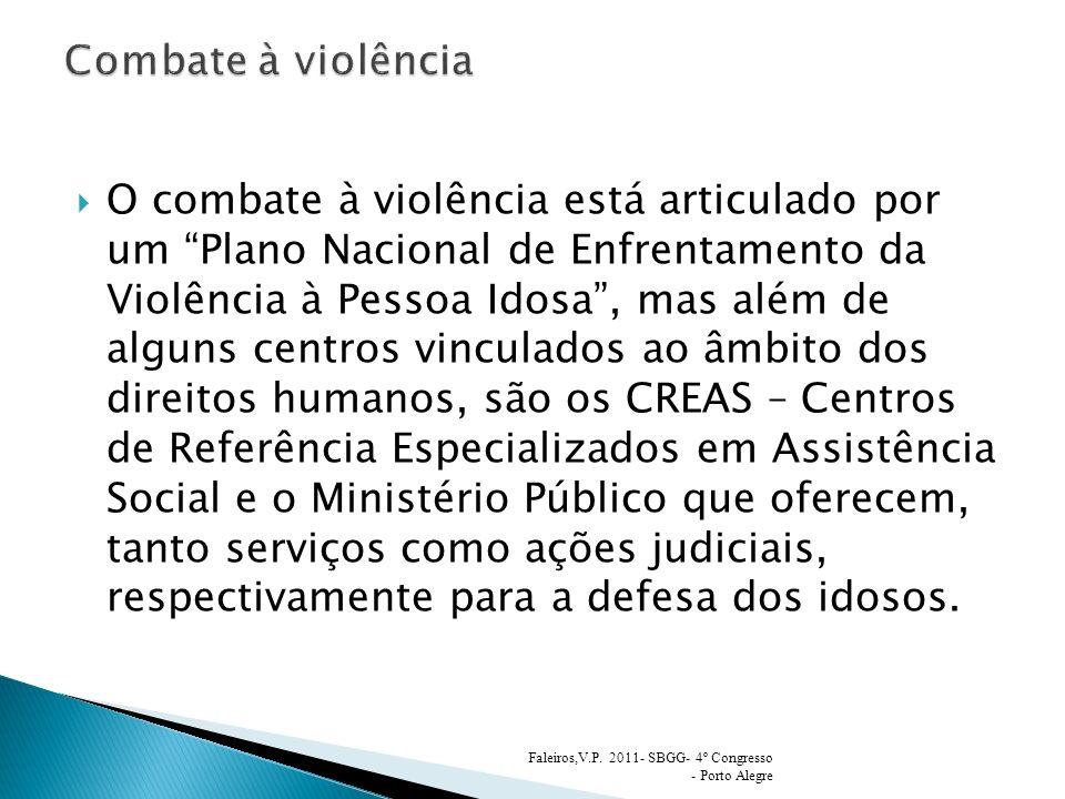 O combate à violência está articulado por um Plano Nacional de Enfrentamento da Violência à Pessoa Idosa, mas além de alguns centros vinculados ao âmb