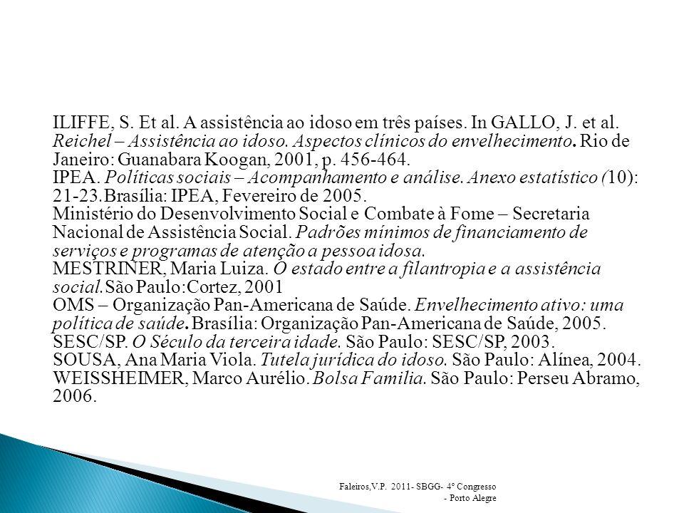 ILIFFE, S. Et al. A assistência ao idoso em três países. In GALLO, J. et al. Reichel – Assistência ao idoso. Aspectos clínicos do envelhecimento. Rio