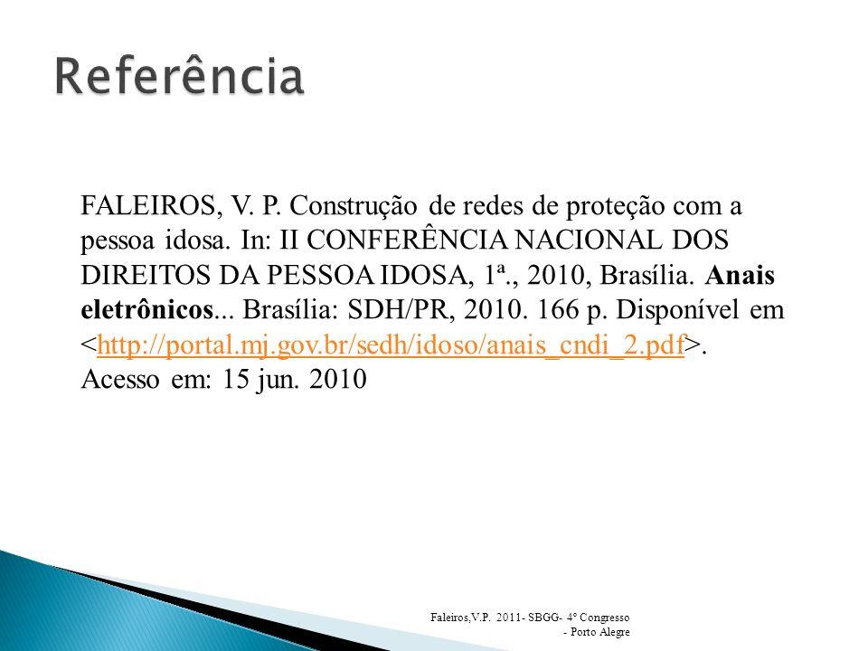 Faleiros,V.P. 2011- SBGG- 4º Congresso - Porto Alegre FALEIROS, V. P. Construção de redes de proteção com a pessoa idosa. In: II CONFERÊNCIA NACIONAL