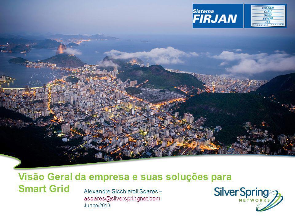 Visão Geral da empresa e suas soluções para Smart Grid Alexandre Sicchieroli Soares – asoares@silverspringnet.com asoares@silverspringnet.com Junho/20