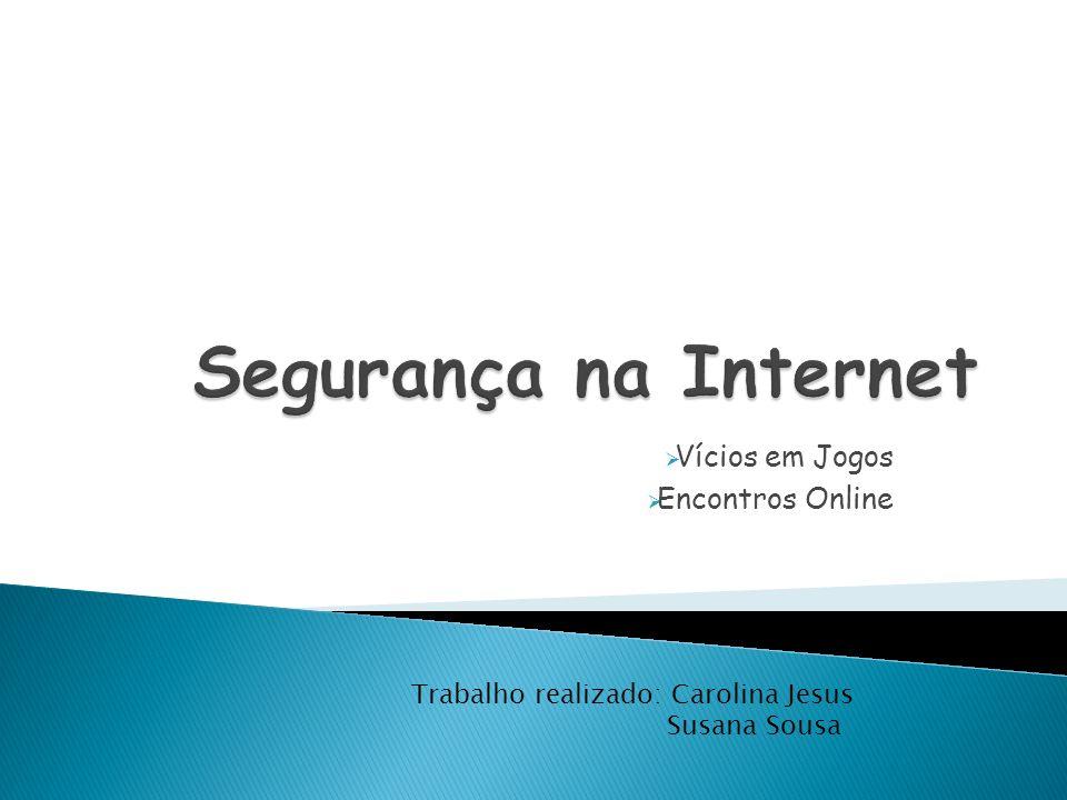 Vícios em Jogos Encontros Online Trabalho realizado: Carolina Jesus Susana Sousa