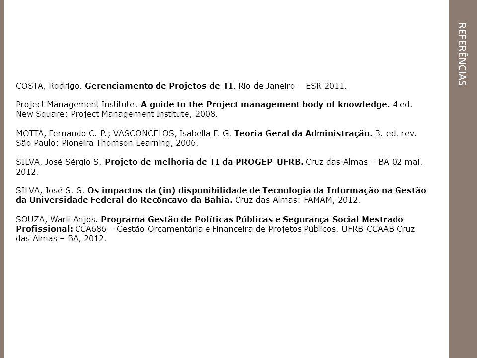REFERÊNCIAS COSTA, Rodrigo. Gerenciamento de Projetos de TI. Rio de Janeiro – ESR 2011. Project Management Institute. A guide to the Project managemen