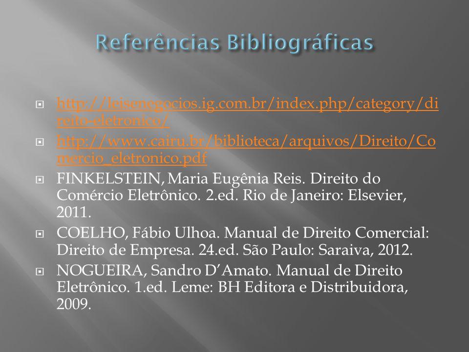 http://leisenegocios.ig.com.br/index.php/category/di reito-eletronico/ http://leisenegocios.ig.com.br/index.php/category/di reito-eletronico/ http://www.cairu.br/biblioteca/arquivos/Direito/Co mercio_eletronico.pdf http://www.cairu.br/biblioteca/arquivos/Direito/Co mercio_eletronico.pdf FINKELSTEIN, Maria Eugênia Reis.
