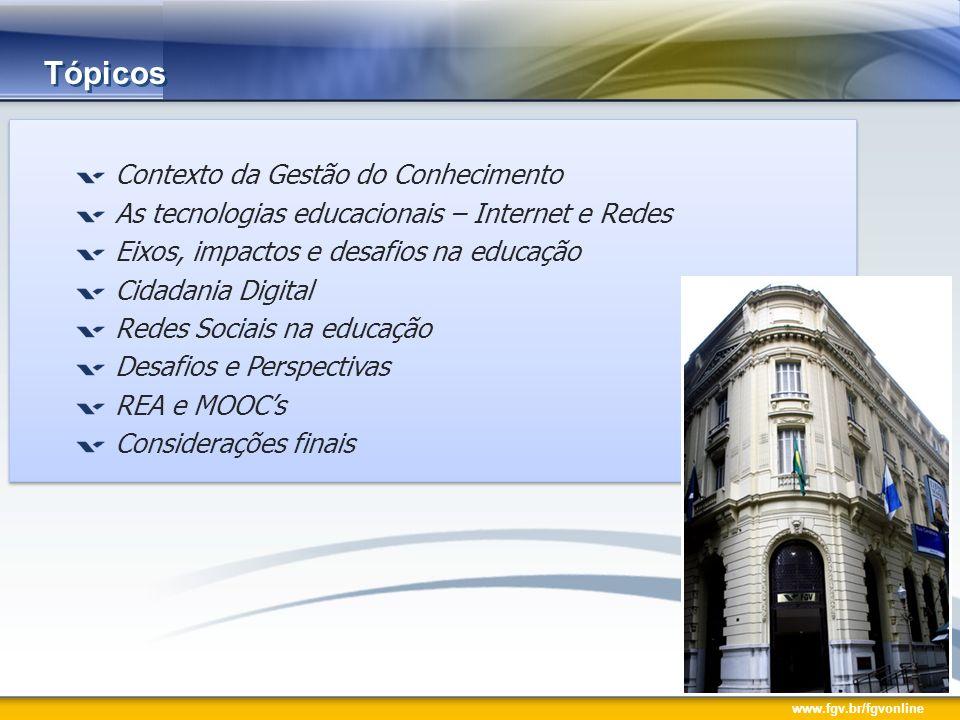 www.fgv.br/fgvonline Tópicos Contexto da Gestão do Conhecimento As tecnologias educacionais – Internet e Redes Eixos, impactos e desafios na educação