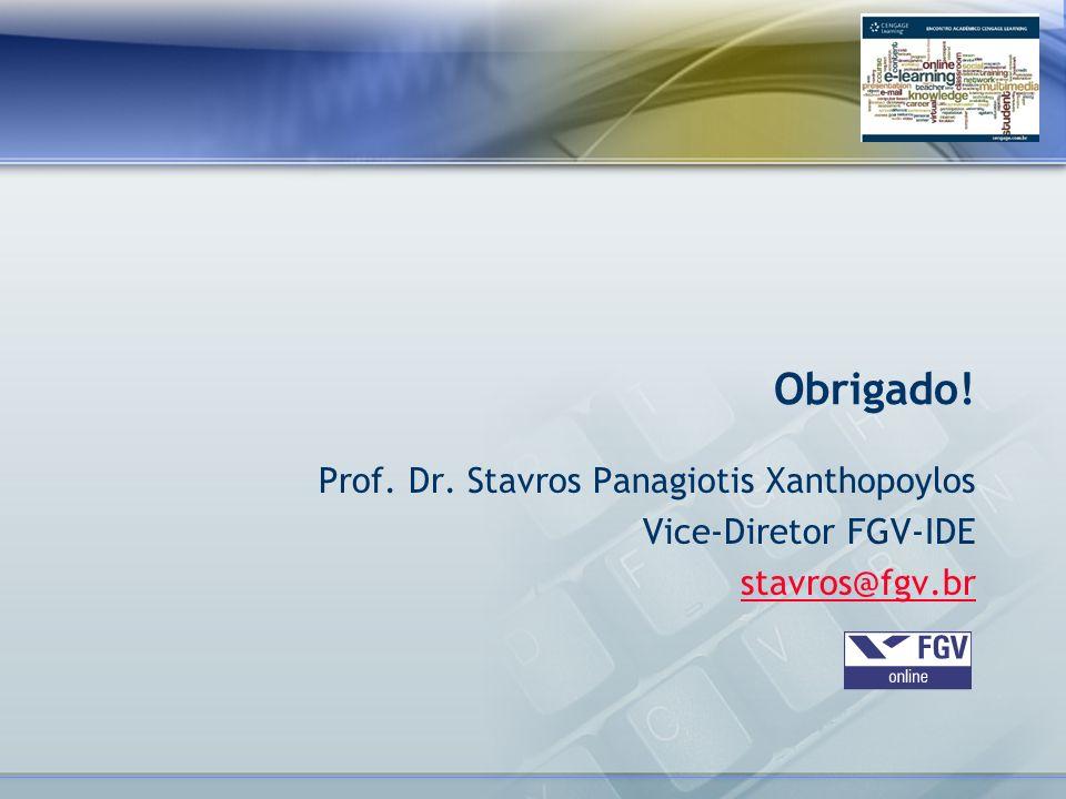 Prof. Dr. Stavros Panagiotis Xanthopoylos Vice-Diretor FGV-IDE stavros@fgv.br Obrigado!