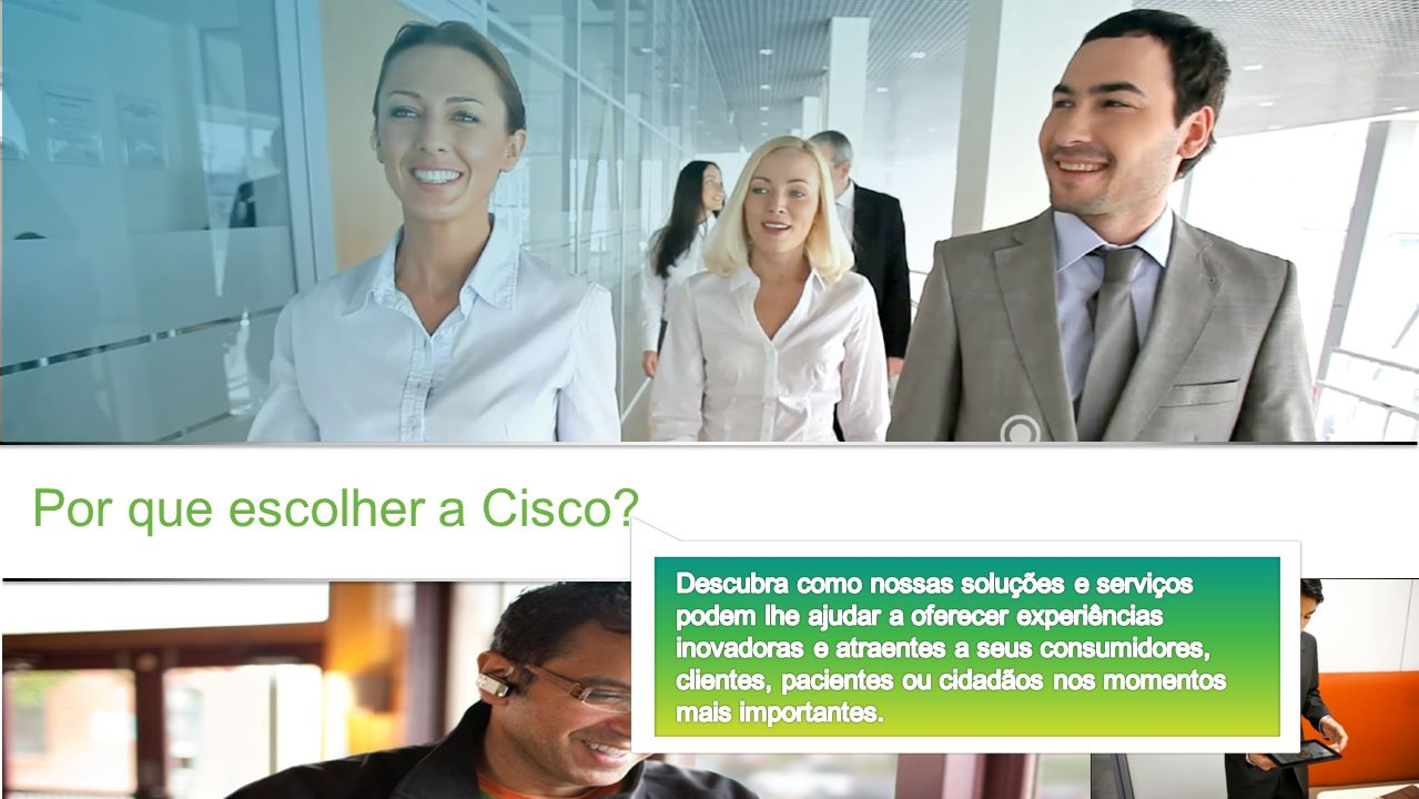 Confidencial da Cisco © 2013 Cisco e/ou suas afiliadas. Todos os direitos reservados. 5 Por que escolher a Cisco?