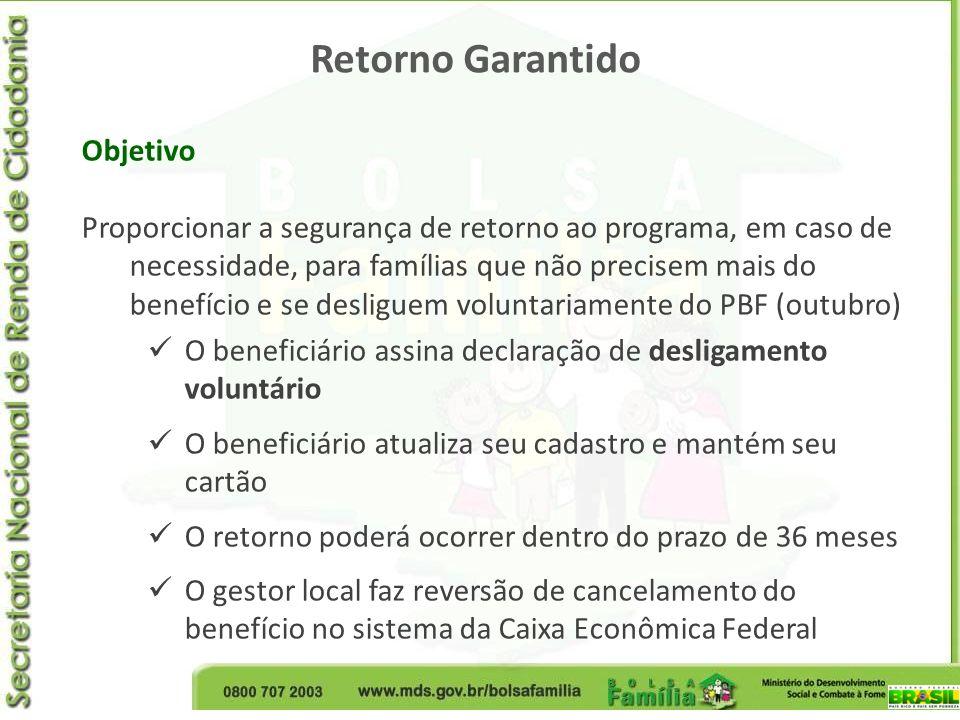 Retorno Garantido Objetivo Proporcionar a segurança de retorno ao programa, em caso de necessidade, para famílias que não precisem mais do benefício e