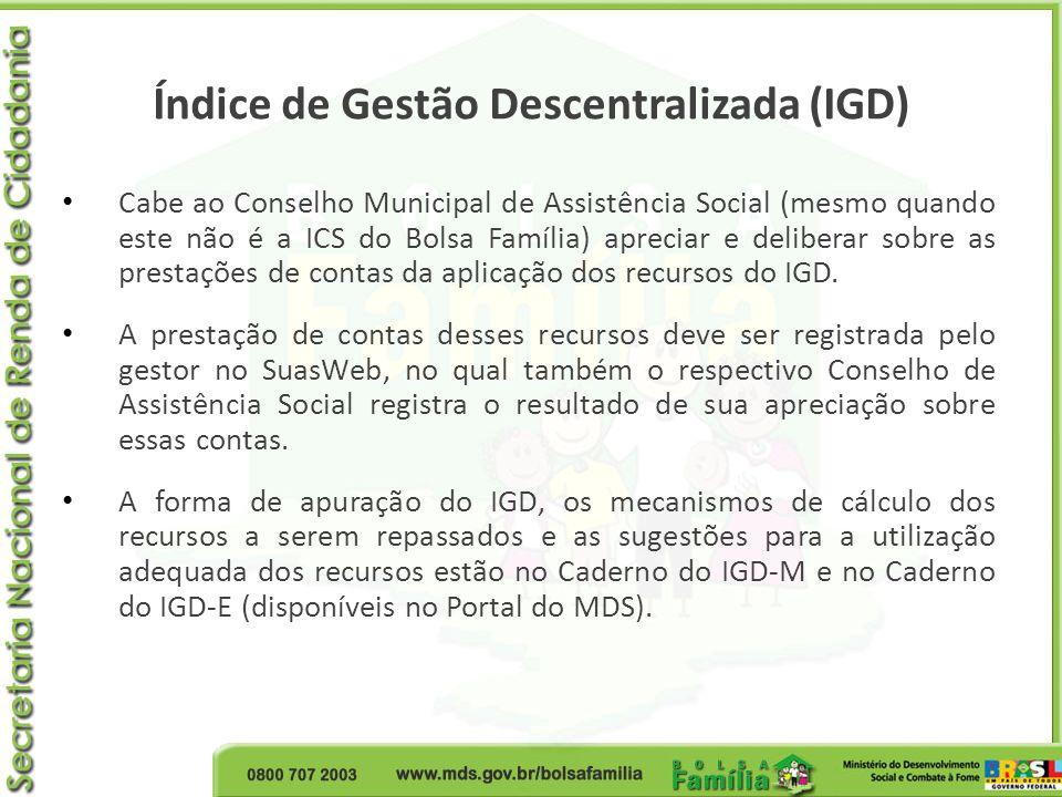 Cabe ao Conselho Municipal de Assistência Social (mesmo quando este não é a ICS do Bolsa Família) apreciar e deliberar sobre as prestações de contas d