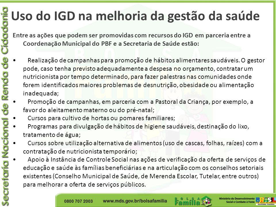 Uso do IGD na melhoria da gestão da saúde Entre as ações que podem ser promovidas com recursos do IGD em parceria entre a Coordenação Municipal do PBF
