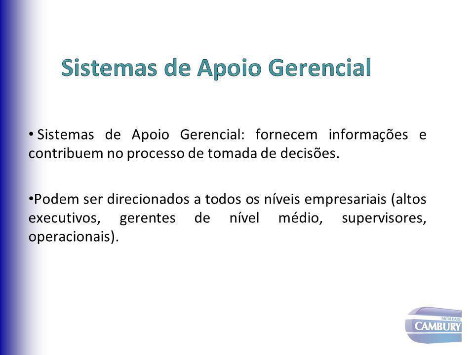 Sistemas de Apoio Gerencial: fornecem informações e contribuem no processo de tomada de decisões. Podem ser direcionados a todos os níveis empresariai