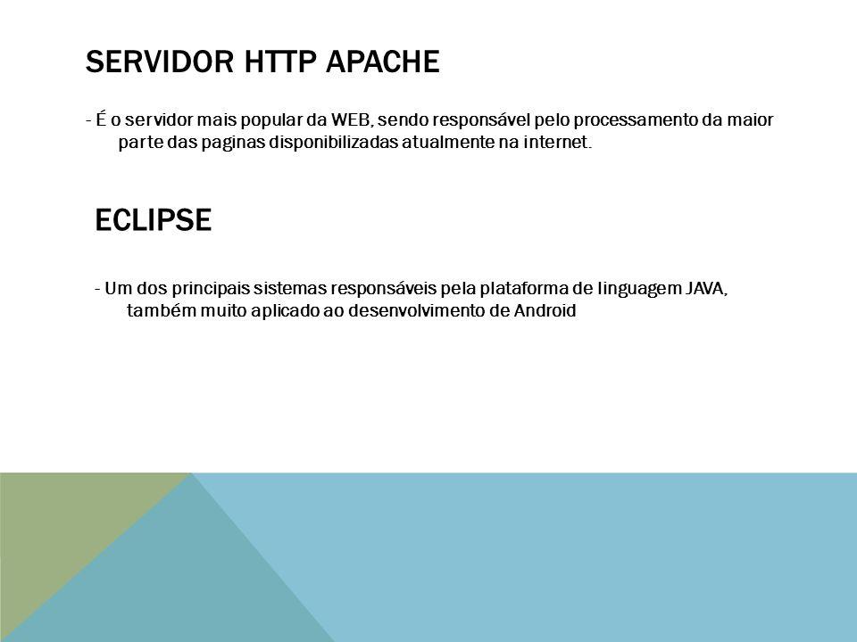SERVIDOR HTTP APACHE - É o servidor mais popular da WEB, sendo responsável pelo processamento da maior parte das paginas disponibilizadas atualmente na internet.