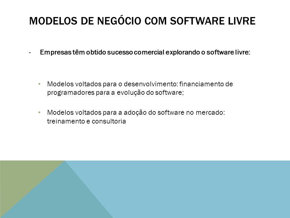 -Empresas têm obtido sucesso comercial explorando o software livre: Modelos voltados para o desenvolvimento: financiamento de programadores para a evolução do software; Modelos voltados para a adoção do software no mercado: treinamento e consultoria