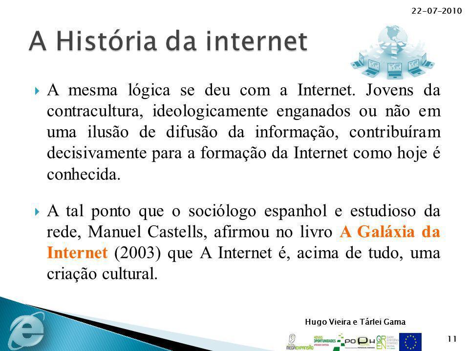 Hugo Vieira e Tárlei Gama A mesma lógica se deu com a Internet. Jovens da contracultura, ideologicamente enganados ou não em uma ilusão de difusão da