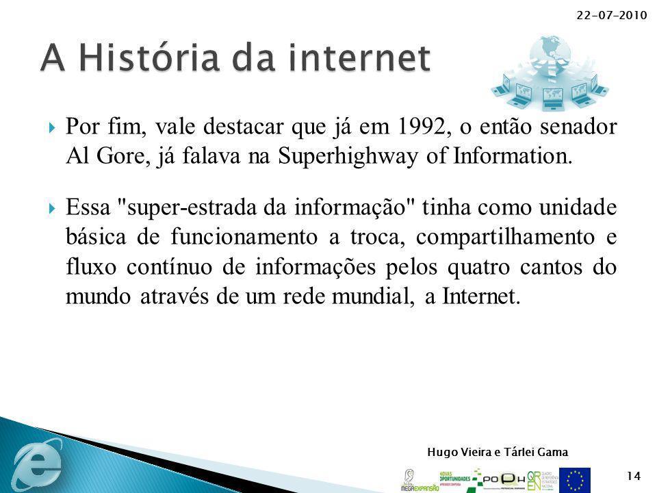 Hugo Vieira e Tárlei Gama Por fim, vale destacar que já em 1992, o então senador Al Gore, já falava na Superhighway of Information. Essa
