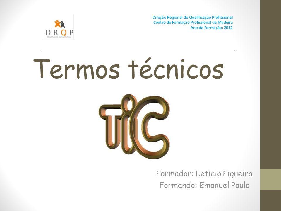 Termos técnicos Formador: Letício Figueira Formando: Emanuel Paulo
