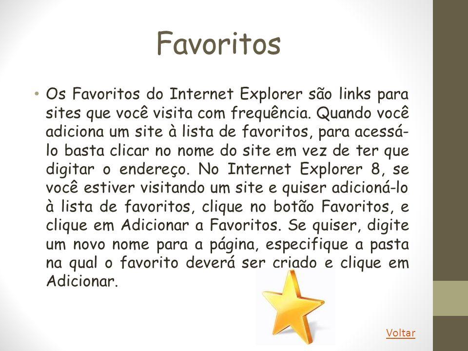 Favoritos Os Favoritos do Internet Explorer são links para sites que você visita com frequência. Quando você adiciona um site à lista de favoritos, pa