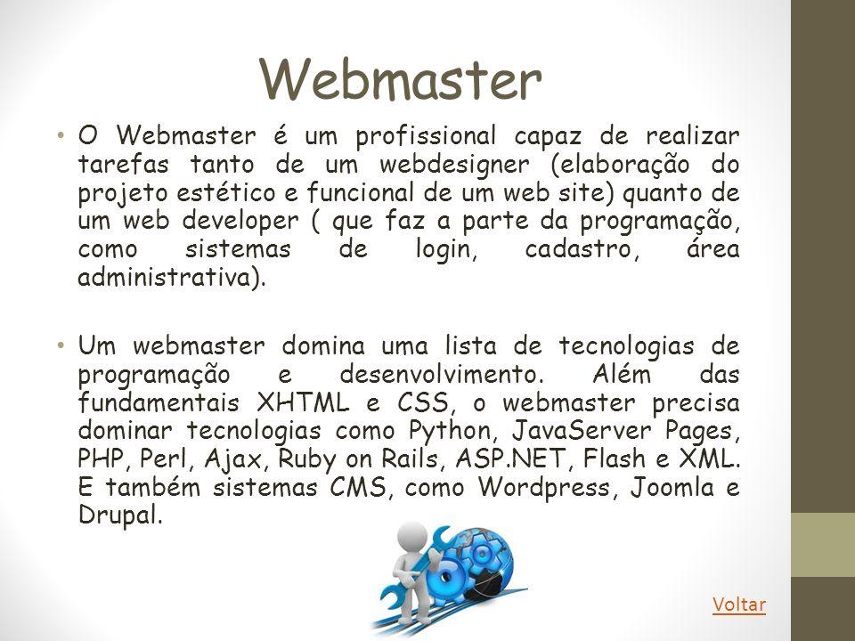 Webmaster O Webmaster é um profissional capaz de realizar tarefas tanto de um webdesigner (elaboração do projeto estético e funcional de um web site)
