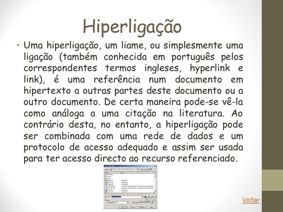 Hiperligação Uma hiperligação, um liame, ou simplesmente uma ligação (também conhecida em português pelos correspondentes termos ingleses, hyperlink e