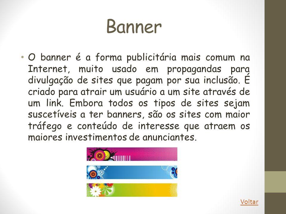 Banner O banner é a forma publicitária mais comum na Internet, muito usado em propagandas para divulgação de sites que pagam por sua inclusão. É criad