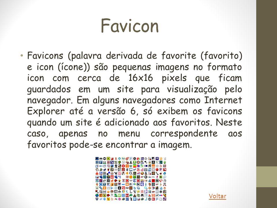 Favicon Favicons (palavra derivada de favorite (favorito) e icon (ícone)) são pequenas imagens no formato icon com cerca de 16x16 pixels que ficam gua