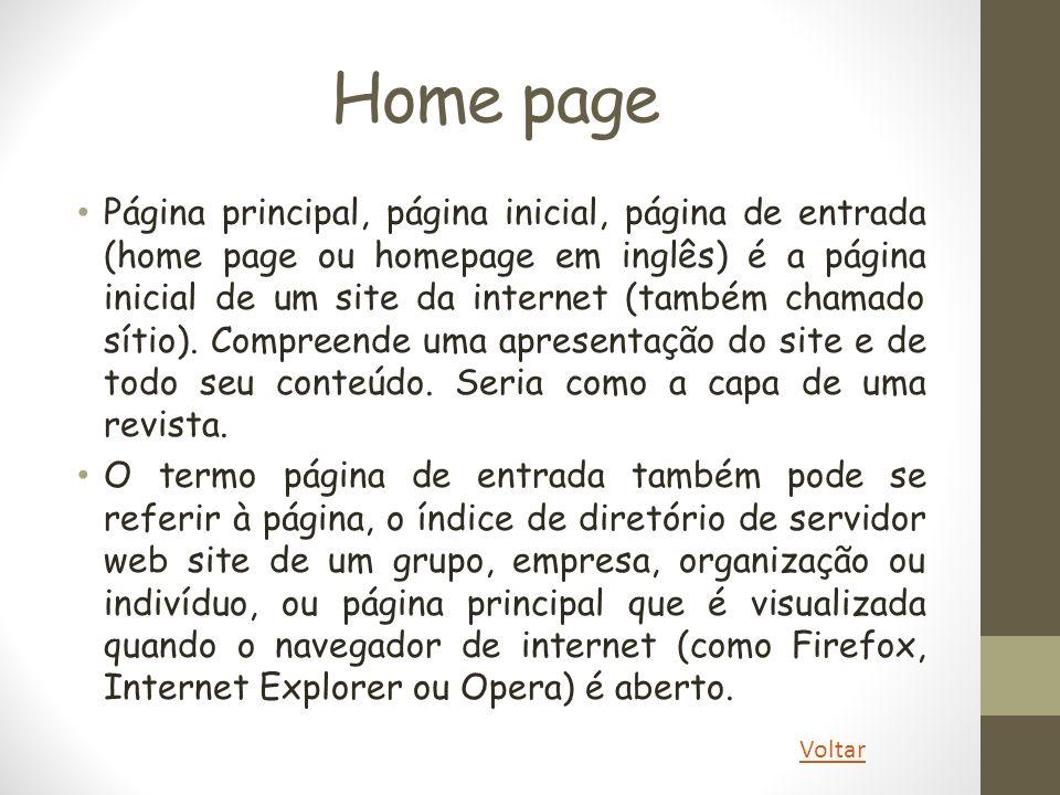Home page Página principal, página inicial, página de entrada (home page ou homepage em inglês) é a página inicial de um site da internet (também cham