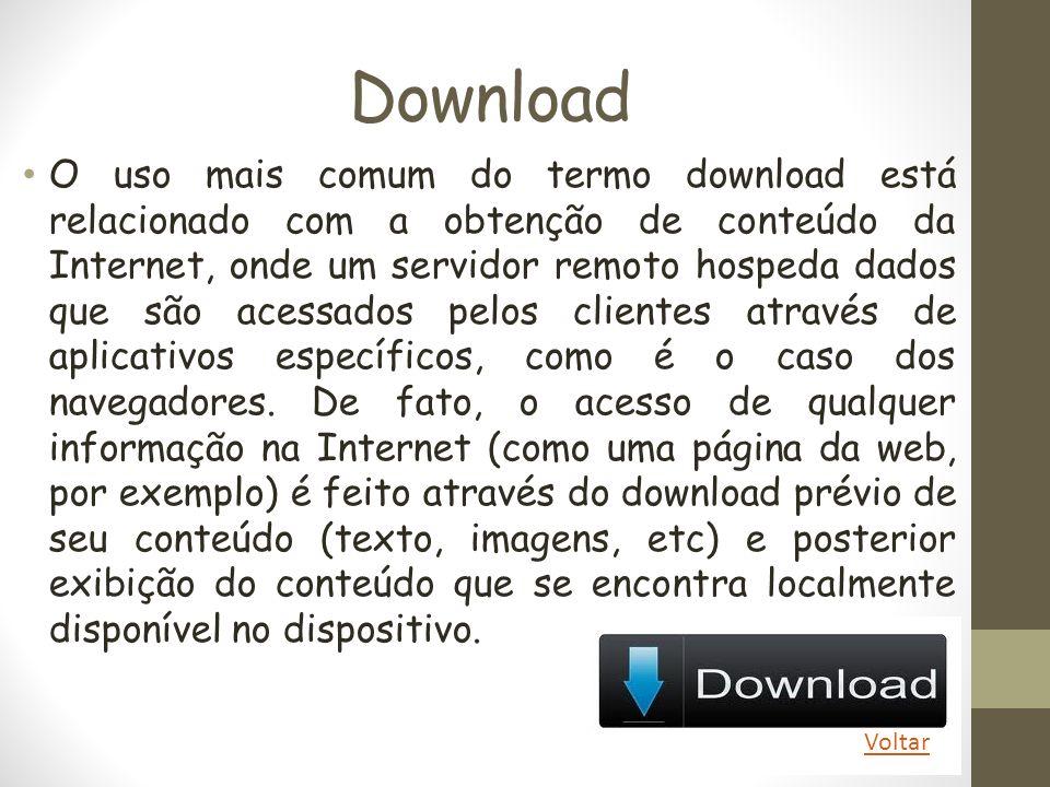 Download O uso mais comum do termo download está relacionado com a obtenção de conteúdo da Internet, onde um servidor remoto hospeda dados que são ace