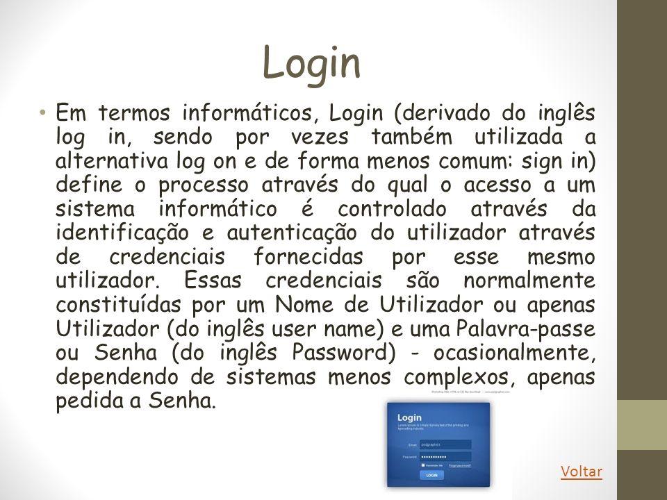 Login Em termos informáticos, Login (derivado do inglês log in, sendo por vezes também utilizada a alternativa log on e de forma menos comum: sign in)