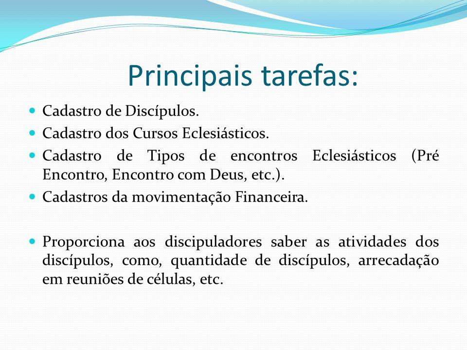 Principais tarefas: Cadastro de Discípulos. Cadastro dos Cursos Eclesiásticos. Cadastro de Tipos de encontros Eclesiásticos (Pré Encontro, Encontro co