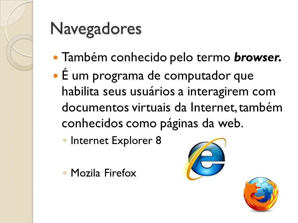 Navegadores Também conhecido pelo termo browser. É um programa de computador que habilita seus usuários a interagirem com documentos virtuais da Inter