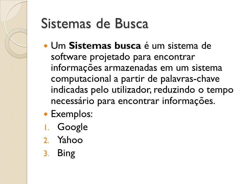 Sistemas de Busca Um Sistemas busca é um sistema de software projetado para encontrar informações armazenadas em um sistema computacional a partir de