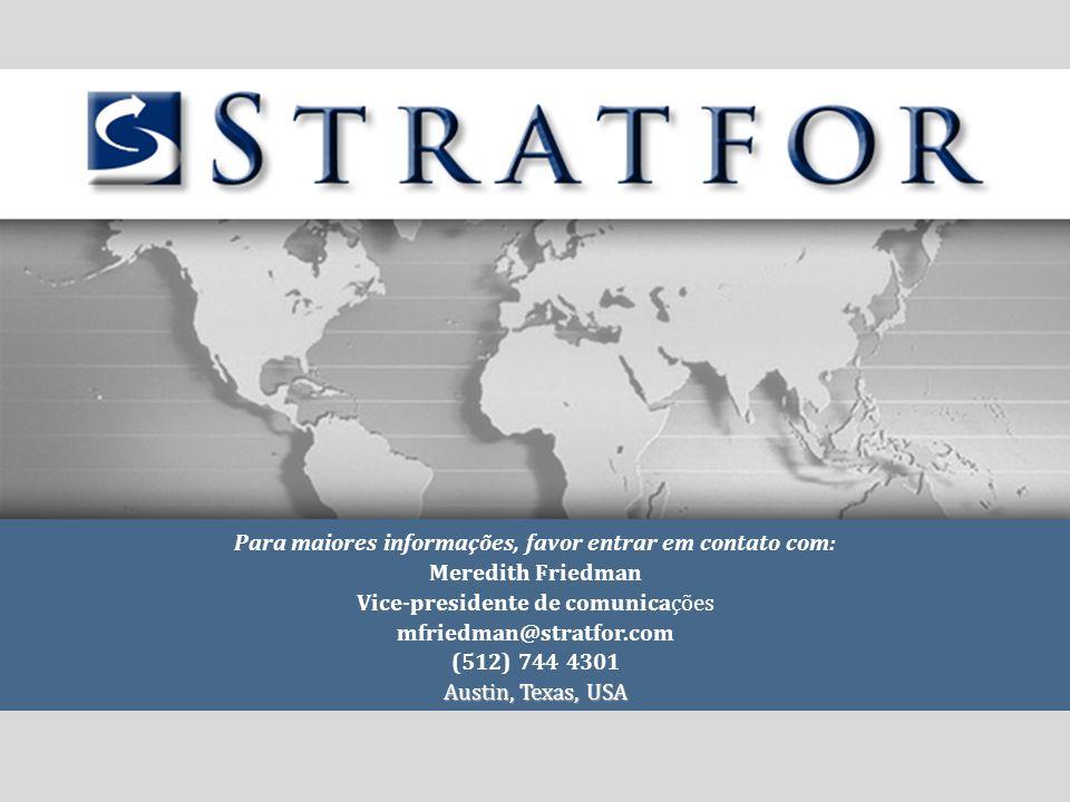 Para maiores informações, favor entrar em contato com: Meredith Friedman Vice-presidente de comunicações mfriedman@stratfor.com (512) 744 4301 Austin, Texas, USA