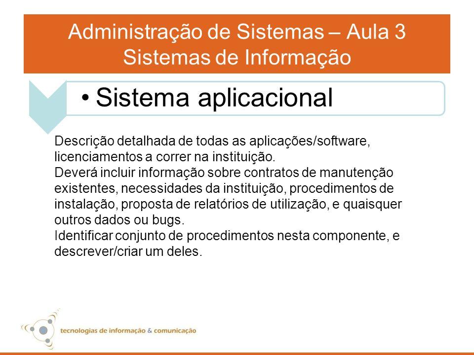 Administração de Sistemas – Aula 3 Sistemas de Informação Descrição detalhada de todas as aplicações/software, licenciamentos a correr na instituição.
